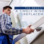 The Benefits of a Timely Window Replacement