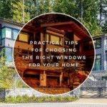 Practical Tips for Choosing the Right Windows for Your Home
