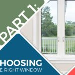 3 Key Ways to Ensure Successful Window Replacement – Part 1: Choosing the Right Window